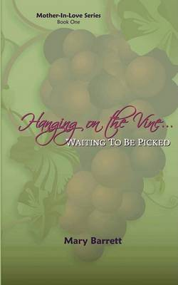 Hanging on the Vine...: Waiting to Be Picked by Mary Barrett image