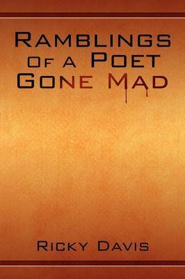Ramblings of a Poet Gone Mad by Ricky Davis
