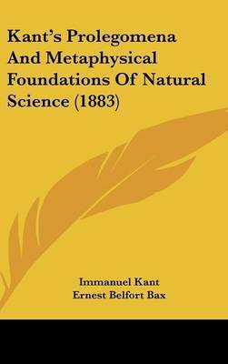Kant's Prolegomena and Metaphysical Foundations of Natural Science (1883) by Immanuel Kant