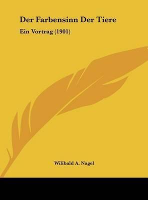 Der Farbensinn Der Tiere: Ein Vortrag (1901) by Wilibald A Nagel