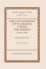 The Government of Florence under the Medici (1434 to 1494) by Nicolai Rubinstein