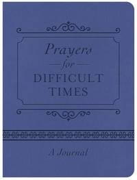 Prayers for Difficult Times Journal by Compiled by Barbour Staff