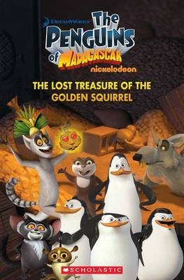 The Penguins of Madagascar The Lost Treasure of the G olden Squirrel by Nicole Taylor