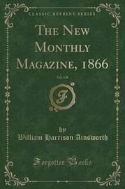 The New Monthly Magazine, 1866, Vol. 138 (Classic Reprint) by William , Harrison Ainsworth