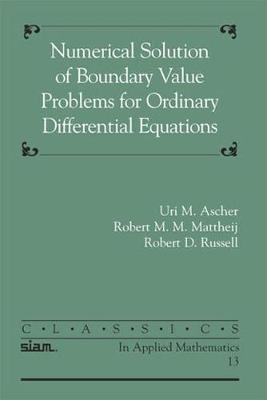 Numerical Solution of Boundary Value Problems for Ordinary Differential Equations by Uri M. Ascher