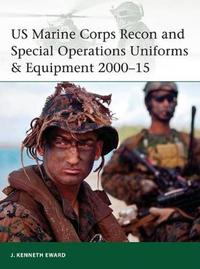 US Marine Corps Recon and Special Operations Uniforms & Equipment 2000-15 by J. Kenneth Eward