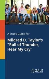 A Study Guide for Mildred D. Taylor's Roll of Thunder, Hear My Cry by Cengage Learning Gale