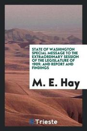 State of Washington Special Message to the Extraordinary Session of the Legislature of 1909; And Report and Findings by M.E. Hay image