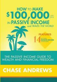 How to Make $100,000 Per Year in Passive Income and Travel the World by Chase Andrews image