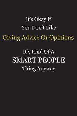 It's Okay If You Don't Like Giving Advice Or Opinions It's Kind Of A Smart People Thing Anyway by Unixx Publishing