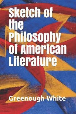 Sketch of the Philosophy of American Literature by Greenough White