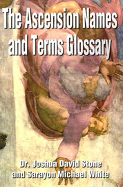 The Ascension Names and Terms Glossary by Joshua David Stone