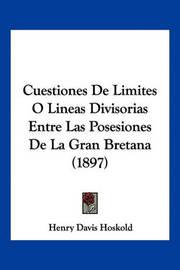 Cuestiones de Limites O Lineas Divisorias Entre Las Posesiones de La Gran Bretana (1897) by Henry Davis Hoskold
