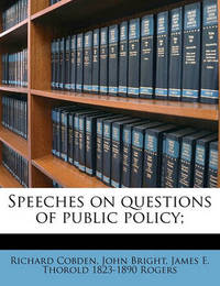 Speeches on Questions of Public Policy; Volume 2 by Richard Cobden
