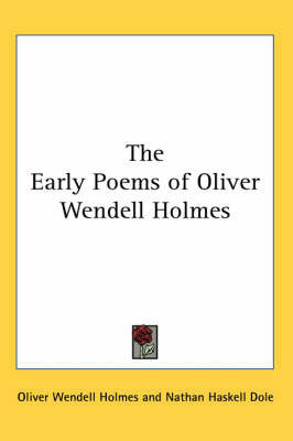 The Early Poems of Oliver Wendell Holmes by Oliver Wendell Holmes