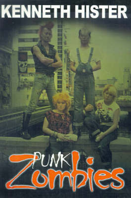 Punk Zombies by Kenneth Hister