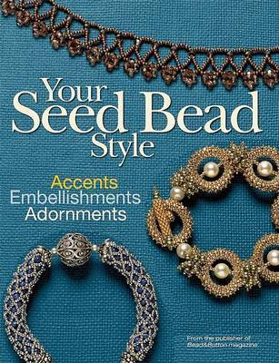 Your Seed Bead Style by Editors Of Bead & Button Magazine