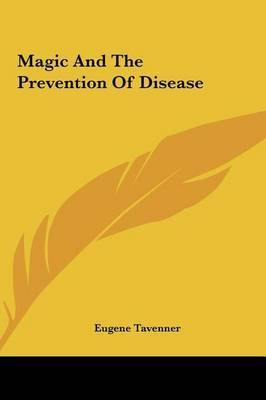 Magic and the Prevention of Disease by Eugene Tavenner