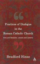 The Practices of Dialogue in the Church by Bradford E Hinze