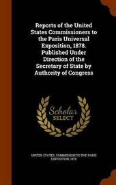 Reports of the United States Commissioners to the Paris Universal Exposition, 1878. Published Under Direction of the Secretary of State by Authority of Congress image