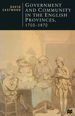 Government and Community in the English Provinces, 1700-1870 by David Eastwood