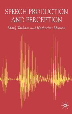 Speech Production and Perception by Mark Tatham