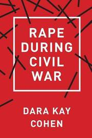 Rape during Civil War by Dara Kay Cohen