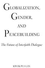 Globalization, Gender, and Peacebuilding by Kwok Pui-Lan