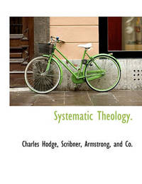 Systematic Theology. by Charles Hodge