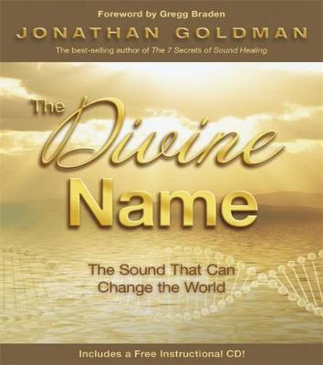 The Divine Name: Invoke the Sacred Sound That Can Heal and Transform by Jonathan Goldman image