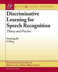 Discriminative Learning for Speech Recognition by Xiaodong He