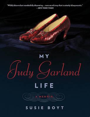 My Judy Garland Life: A Memoir by Susie Boyt image
