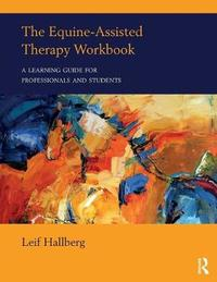 The Equine-Assisted Therapy Workbook by Leif Hallberg