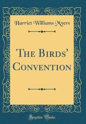 The Birds' Convention (Classic Reprint) by Harriet Williams Myers
