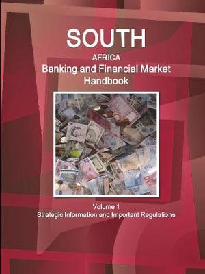 South Africa Banking & Financial Market Handbook Volume 1 Strategic Information and Important Regulations by Inc Ibp image