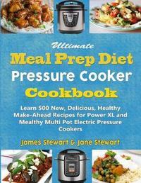 Ultimate Meal Prep Diet Pressure Cooker Cookbook by Jane Stewart