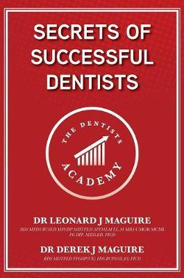 Secrets of Successful Dentists by Leonard John Maguire