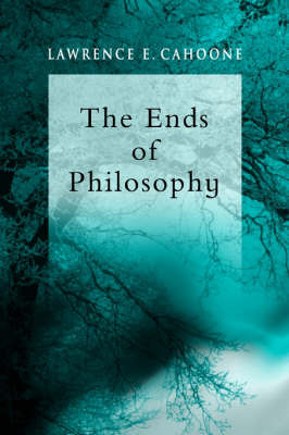 The Ends of Philosophy by Lawrence E Cahoone image