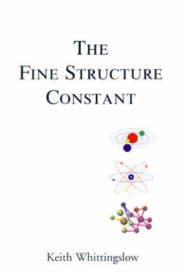 The Fine Structure Constant: Cumulo-Contextual Lexico-Heuristic Verse, Philosophical Exploration Via a Poetics of Consciousness by Keith Whittingslow