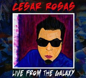 Live From The Galaxy by Cesar Rosas