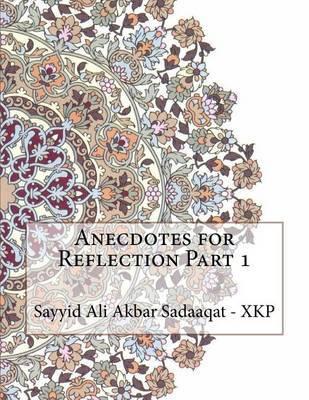 Anecdotes for Reflection Part 1 by Sayyid Ali Akbar Sadaaqat - Xkp image