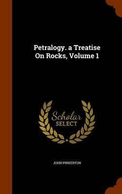 Petralogy. a Treatise on Rocks, Volume 1 by John Pinkerton image