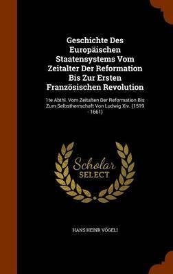 Geschichte Des Europaischen Staatensystems Vom Zeitalter Der Reformation Bis Zur Ersten Franzosischen Revolution by Hans Heinr Vogeli