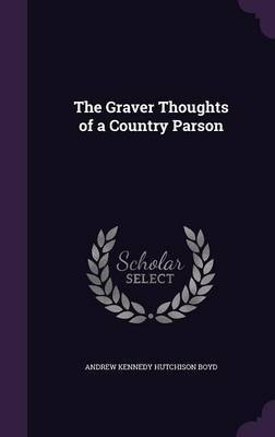 The Graver Thoughts of a Country Parson by Andrew Kennedy Hutchison Boyd image