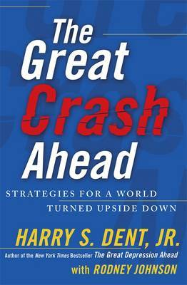 The Great Crash Ahead: Strategies for a World Turned Upside Down by Harry S Dent
