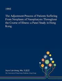 The Adjustment Process of Patients Suffering from Neoplasm of Nasopharynx Throughout the Course of Illness by Joyce Lai-Chong Ma image