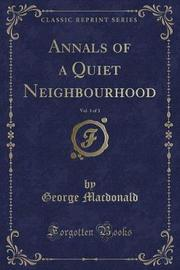 Annals of a Quiet Neighbourhood, Vol. 3 of 3 (Classic Reprint) by George MacDonald
