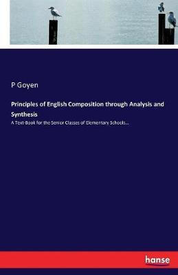 Principles of English Composition Through Analysis and Synthesis by P. Goyen