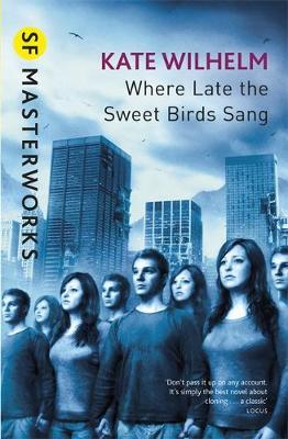 Where Late The Sweet Birds Sang (S.F. Masterworks) by Kate Wilhelm
