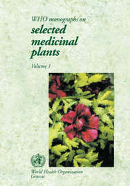 WHO Expert Monographs on Selected Medicinal Plants: v. 1 by World Health Organization(WHO)